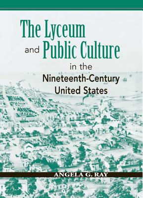 The-Lyceum-and-Public-Culture-in-the-Nineteenth-Century-United-States-9780870137457